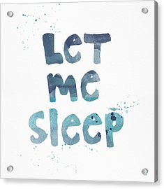 Let Me Sleep  Acrylic Print by Linda Woods
