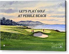 Acrylic Print featuring the painting Let-s Play Golf At Pebble Beach by Bill Holkham