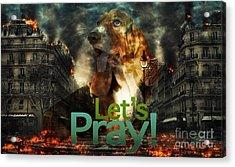 Let Us Pray Acrylic Print