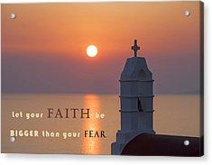 Let Your Faith Be Bigger Than Your Fear Acrylic Print