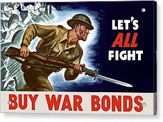 Let's All Fight Buy War Bonds Acrylic Print by War Is Hell Store