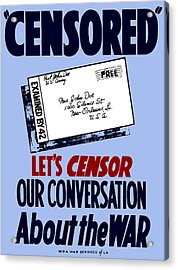Let's Censor Our Conversation About The War - Wpa Acrylic Print by War Is Hell Store