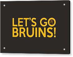 Let's Go Bruins Acrylic Print