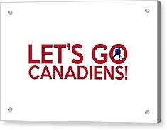 Let's Go Canadiens Acrylic Print