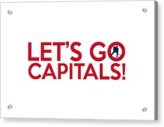 Let's Go Capitals Acrylic Print