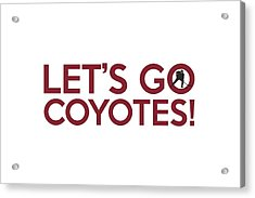 Let's Go Coyotes Acrylic Print