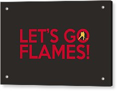 Let's Go Flames Acrylic Print