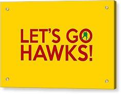 Let's Go Hawks Acrylic Print