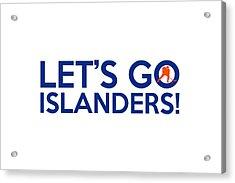 Let's Go Islanders Acrylic Print