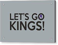 Let's Go Kings Acrylic Print