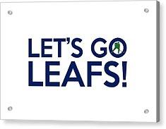 Let's Go Leafs Acrylic Print