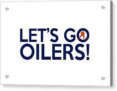 Let's Go Oilers Acrylic Print