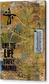 Life As You Imagined It Acrylic Print by Angela L Walker