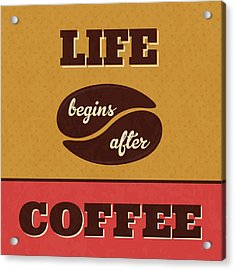 Life Begins After Coffee Acrylic Print by Naxart Studio