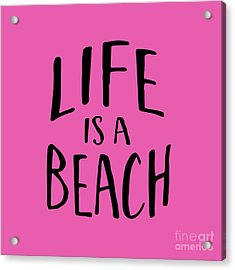 Life Is A Beach Words Black Ink Tee Acrylic Print by Edward Fielding