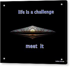 Life Is A Challenge Acrylic Print