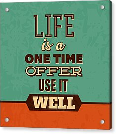 Life Is A One Time Offer Acrylic Print by Naxart Studio