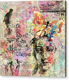 Life Is About Using The Whole Box Of Crayons Acrylic Print