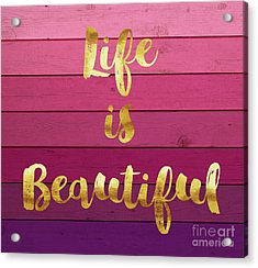 Life Is Beautiful Ombre Painted Wood, Gold Paint Handwriting Acrylic Print by Tina Lavoie