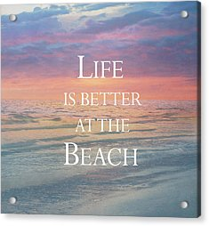 Life Is Better At The Beach Acrylic Print