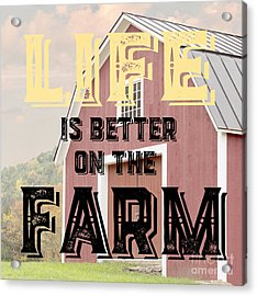 Life Is Better On The Farm Acrylic Print by Edward Fielding