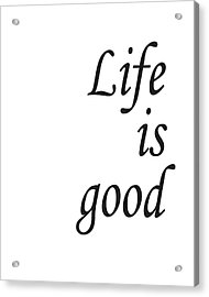 Life Is Good Acrylic Print