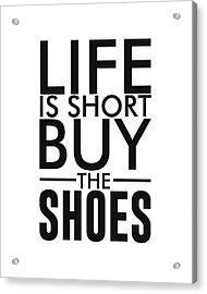 Life Is Short , Buy The Shoes - Minimalist Print - Typography - Quote Poster Acrylic Print