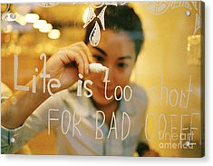 Acrylic Print featuring the photograph Life Is Too Short For Bad Coffee by Dean Harte