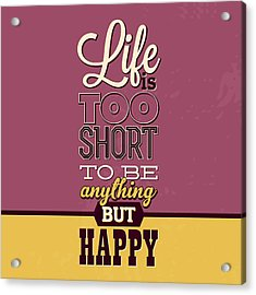 Life Is Too Short Acrylic Print