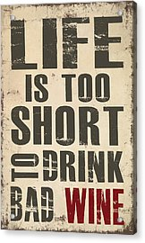 Acrylic Print featuring the digital art Life Is Too Short To Drink Bad Wine by Jaime Friedman