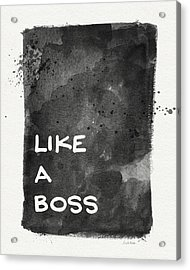 Like A Boss- Black And White Art By Linda Woods Acrylic Print by Linda Woods