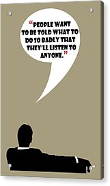 Listen To Anyone - Mad Men Poster Don Draper Quote Acrylic Print