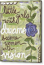 Little Girls With Dreams Become Women With Vision Acrylic Print
