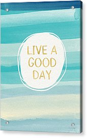 Live A Good Day- Art By Linda Woods Acrylic Print by Linda Woods