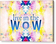 Live In The Wow Acrylic Print