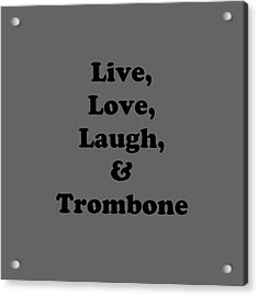 Live Love Laugh And Trombone 5606.02 Acrylic Print by M K  Miller