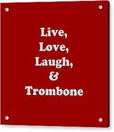 Live Love Laugh And Trombone 5607.02 Acrylic Print by M K  Miller