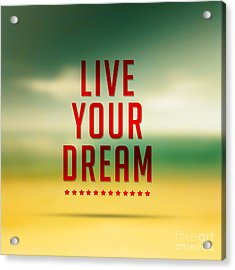 Live Your Dreams,quote Typographical Poster Acrylic Print by Mohamed Elkhamisy