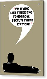 Living Like No Tomorrow - Mad Men Poster Don Draper Quote Acrylic Print