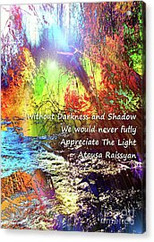Acrylic Print featuring the photograph Darkness, Shadow And Light by Atousa Raissyan