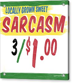 Locally Grown Sweet Sarcasm Acrylic Print