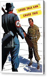Loose Talk Can Cause -- Ww2 Propaganda Acrylic Print by War Is Hell Store