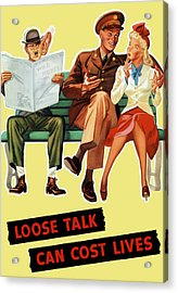 Loose Talk Can Cost Lives - World War Two Acrylic Print by War Is Hell Store