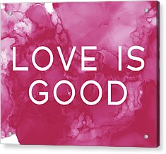 Love Is Good- Art By Linda Woods Acrylic Print
