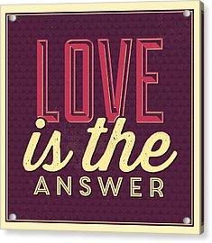 Love Is The Answer Acrylic Print by Naxart Studio