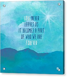 Love Never Leaves Acrylic Print