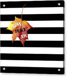 Love Peace Joy Autumn Message  On Black And White Stripes Acrylic Print by Georgeta Blanaru