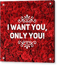 Love Quote I Want You Only You Acrylic Print