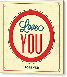 Love You Forever Acrylic Print by Naxart Studio