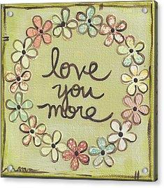 Love You More Acrylic Print